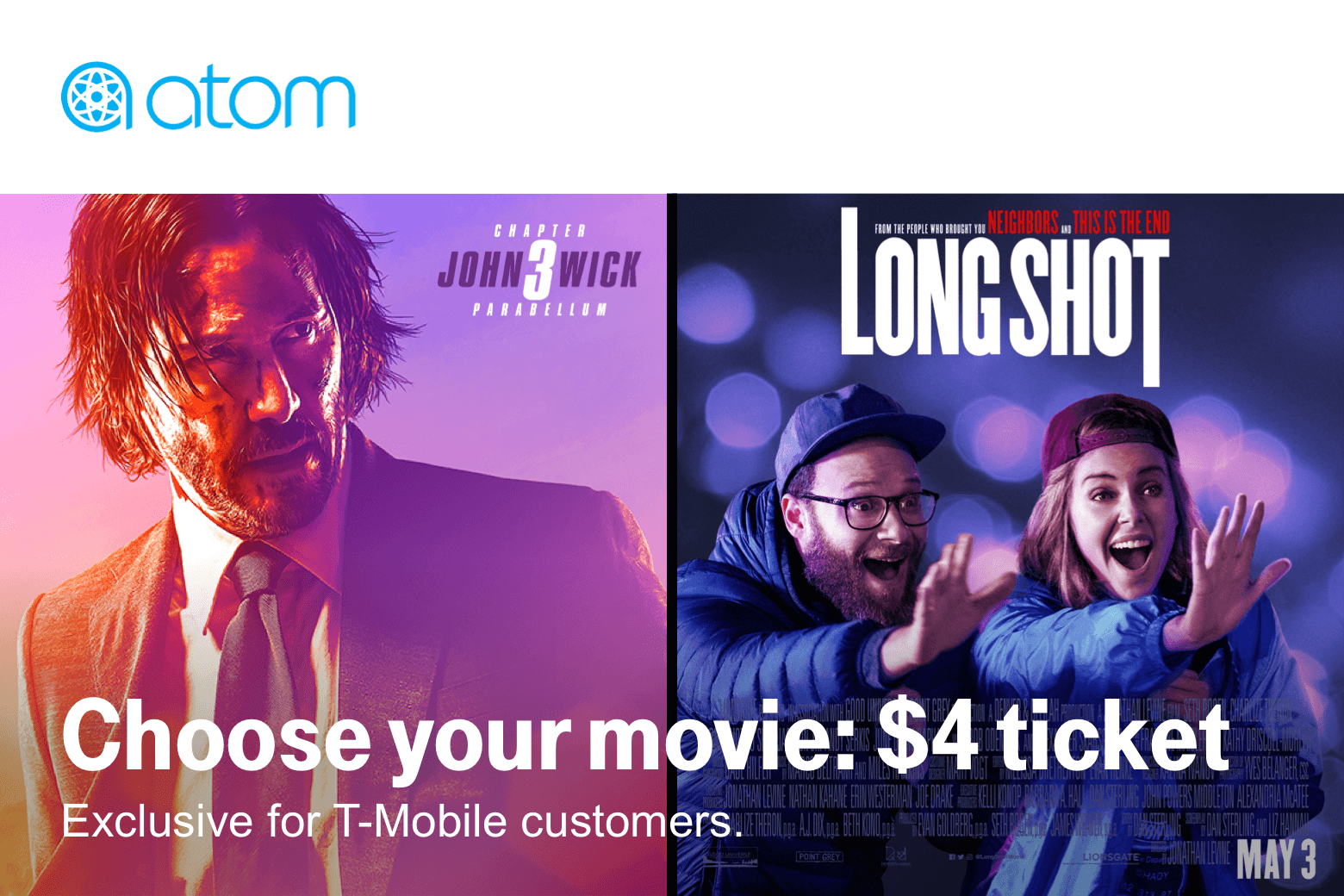 Atom. Choose your movie: 4 dollar ticket. Exclusive for T-Mobile customers.
