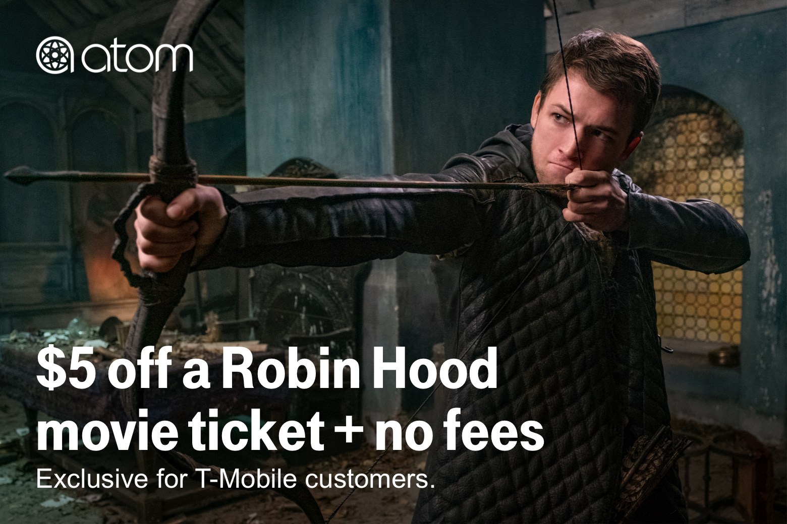 Atom. $5 off a Robin Hood movie ticket + no fees. Exclusive for T-Mobile customers.