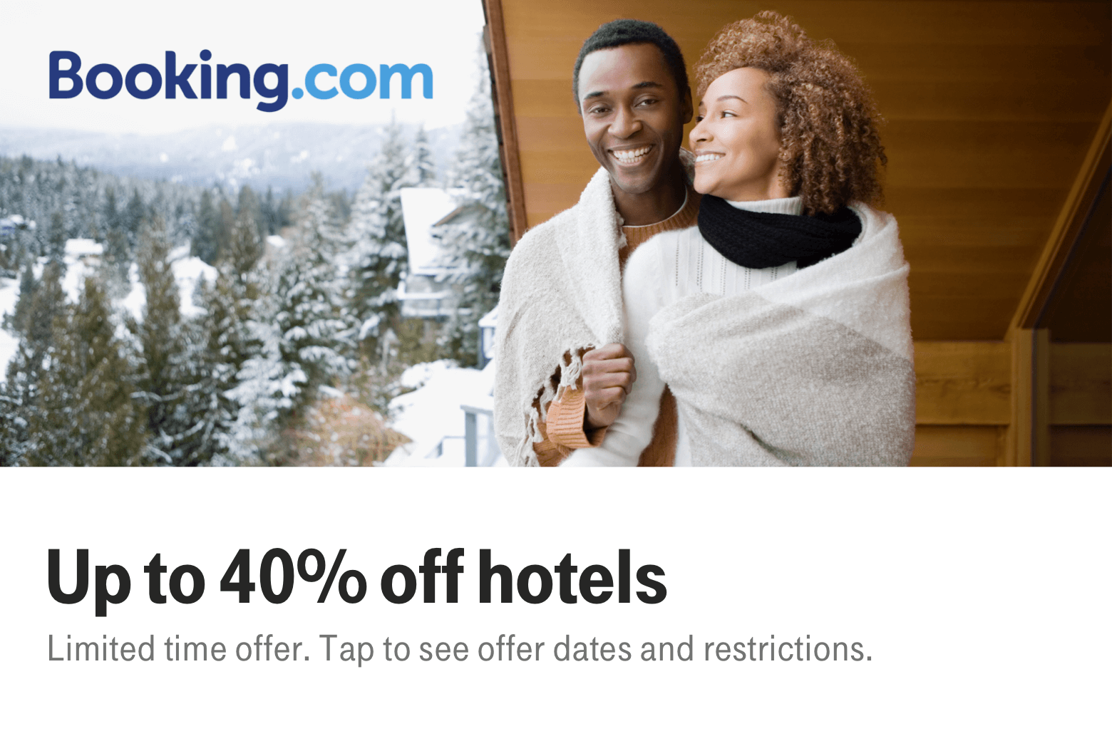 Booking.com Up to 40% off hotels. Limited time offer. Tap to see offer dates and restrictions.