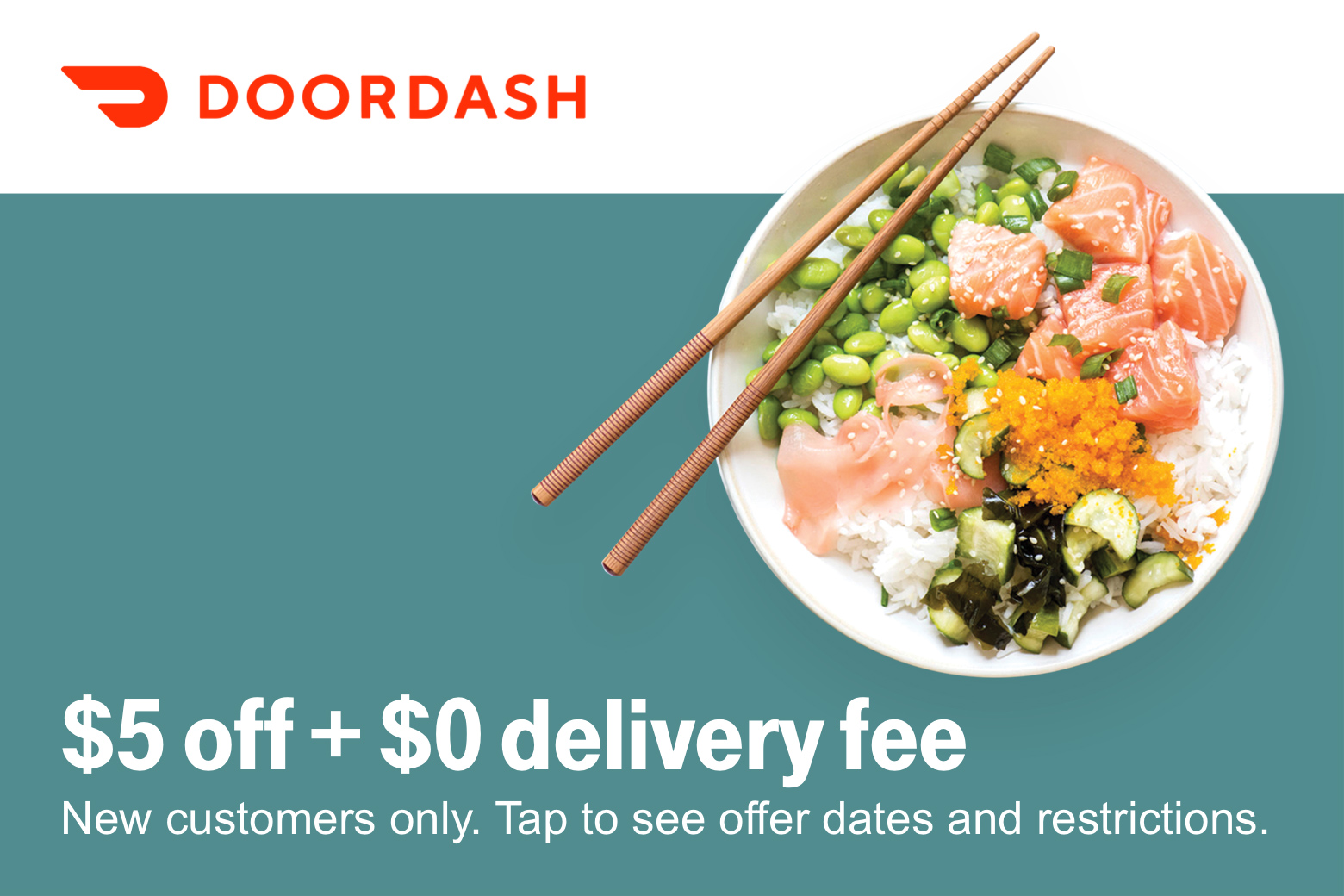 Doordash. $5 off + $0 delivery fee. New customers only. Tap to see offer dates and restrictions.