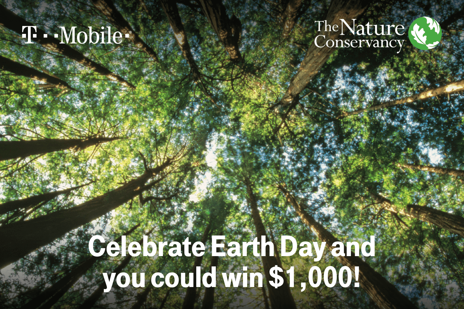 T-Mobile. The Nature Conservancy. Celebrate Earth Day and you could win $1,000