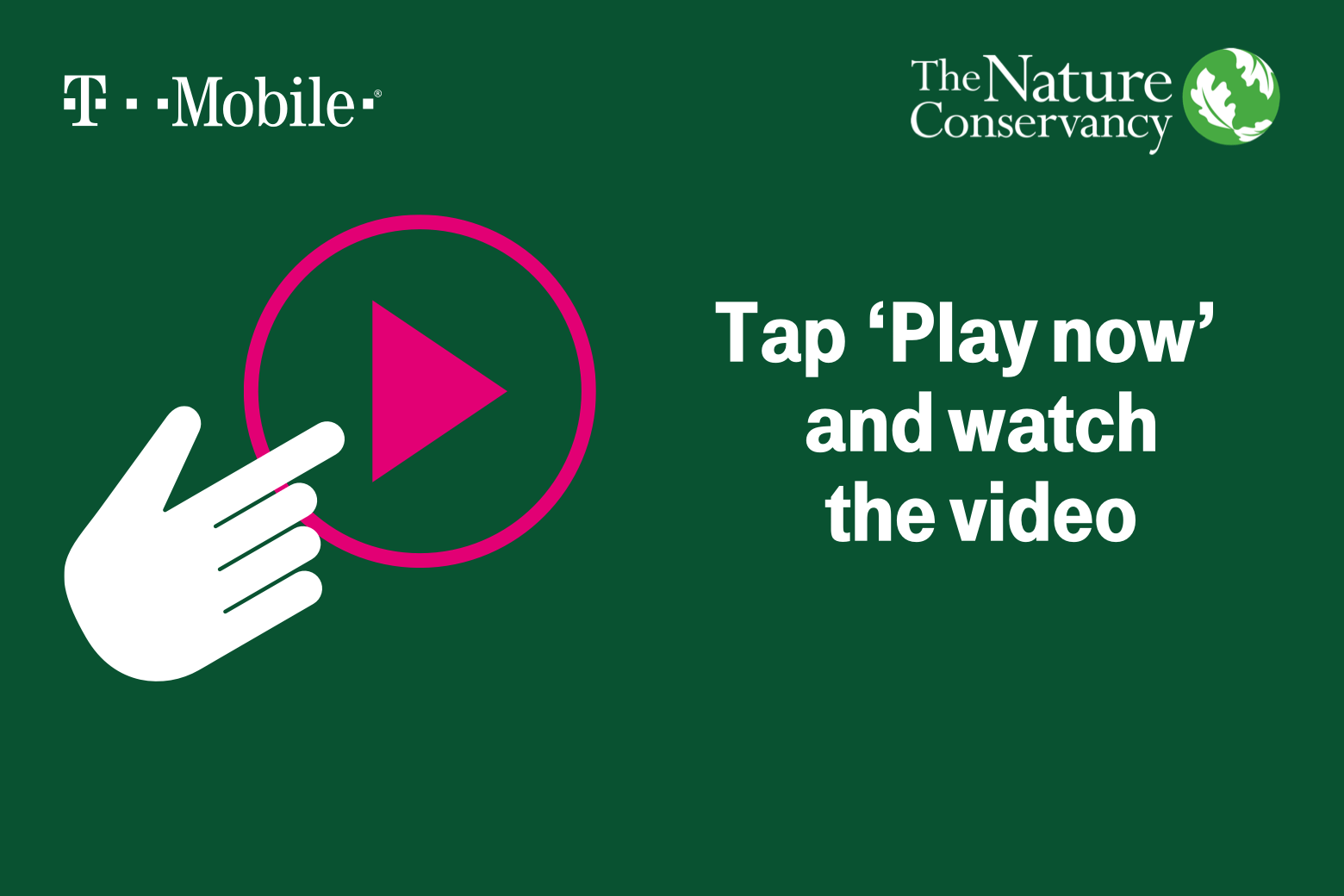 T-Mobile. The Nature Conservancy. Tap 'Play now' and watch the video