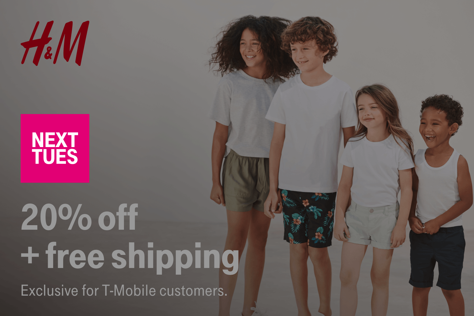 H&M. Next Tuesday. 20% off + free shipping. Exclusive for T-Mobile customers.