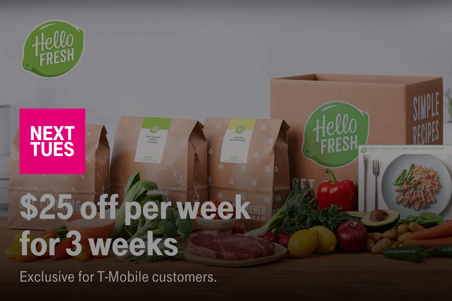 Hello Fresh. Next Tuesday. $25 off per week for 3 weeks. Exclusive for T-Mobile customers.