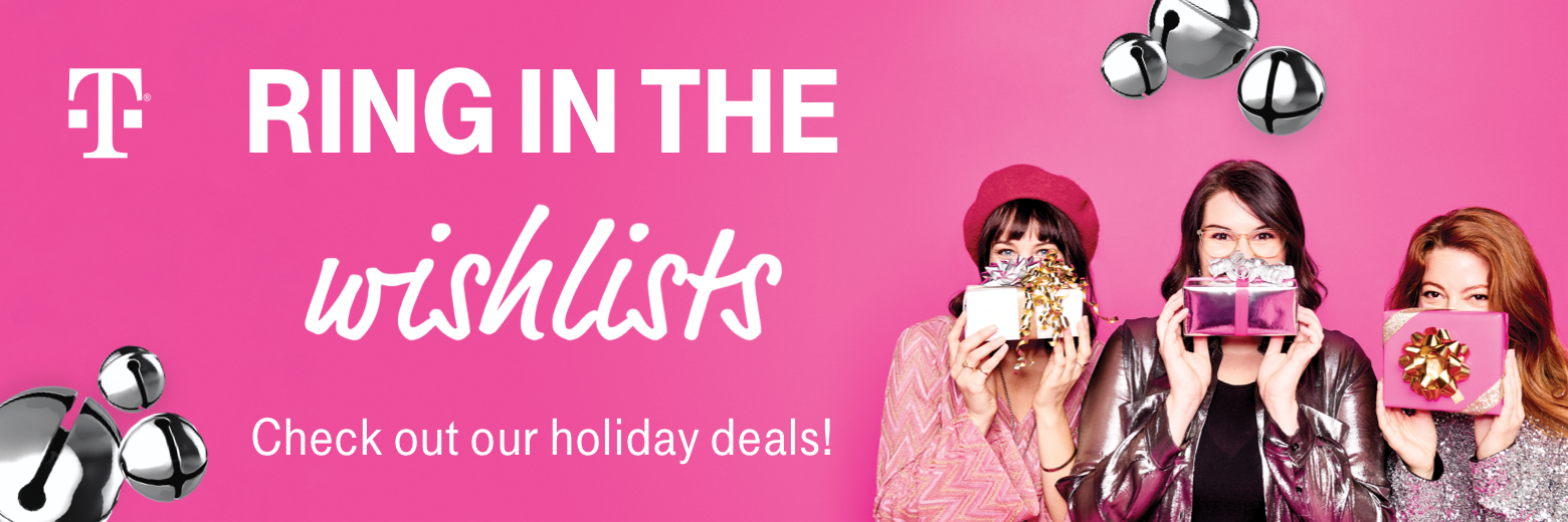 T-Mobile. Ring in the wishlists. Check out our holiday deals!