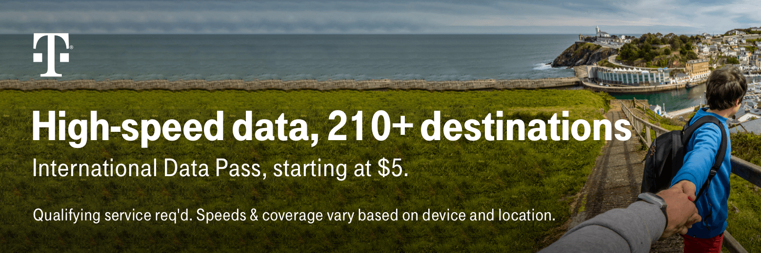 High-speed data, 210+ destinations. International Data Pass, starting at $5. Qualifying service required. Speeds and coverage vary based on device and location.