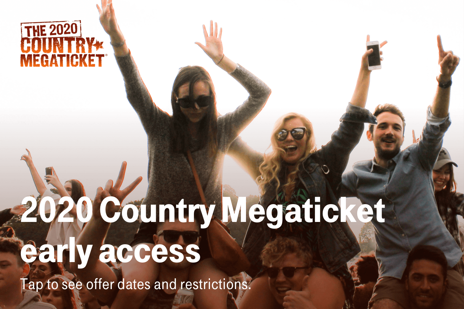 The 2020 Country Megaticket. 2020 Country Megaticket early access. Tap to see offer dates and restrictions