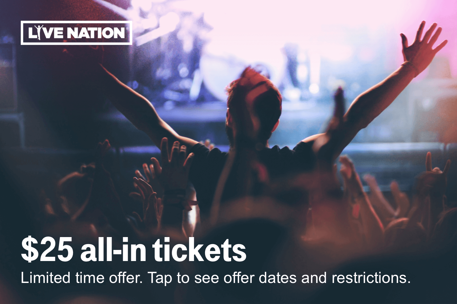 Live Nation. $25 all-in tickets. Limited time offer. Tap to see offer dates and restrictions.