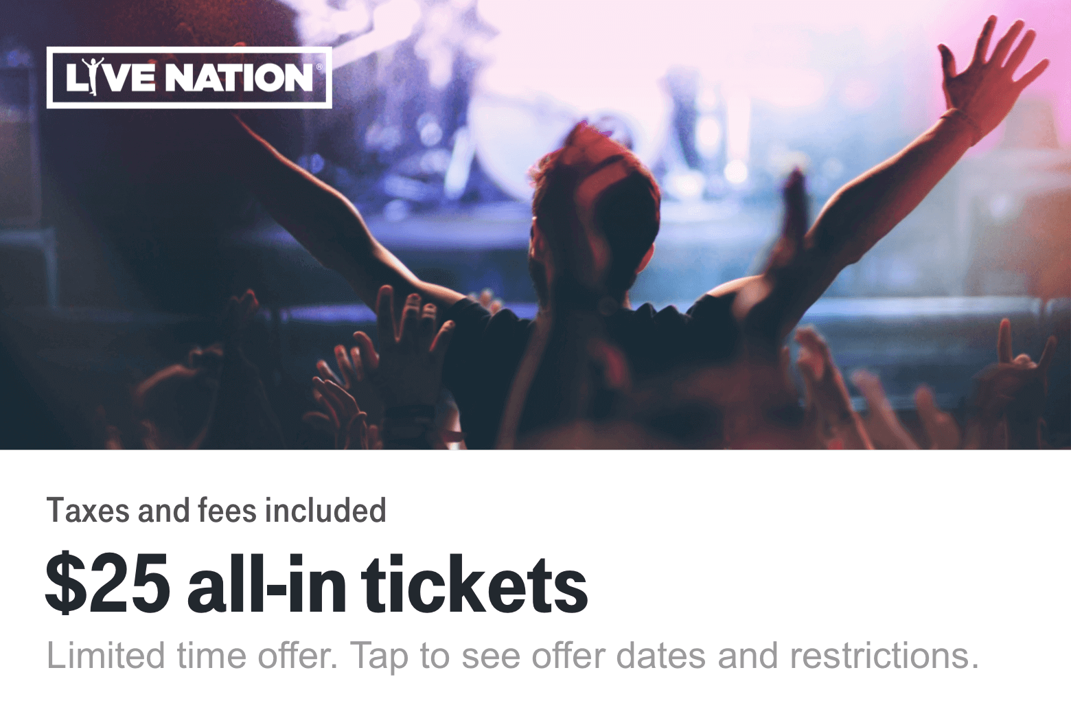 Taxes and fees included. $25 all-in tickets. Limited time offer. Tap to see offer dates and restrictions.