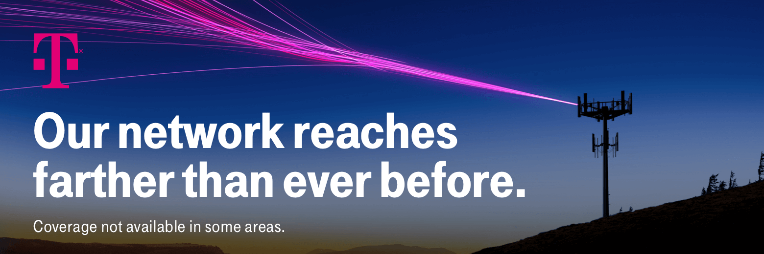 T-Mobile. Our network reaches farther than ever before. Coverage not available in some areas.
