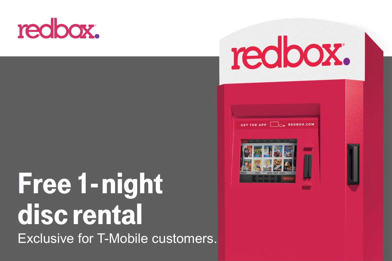 Redbox. Free 1-night disc rental. Exclusive for T-Mobile customers.