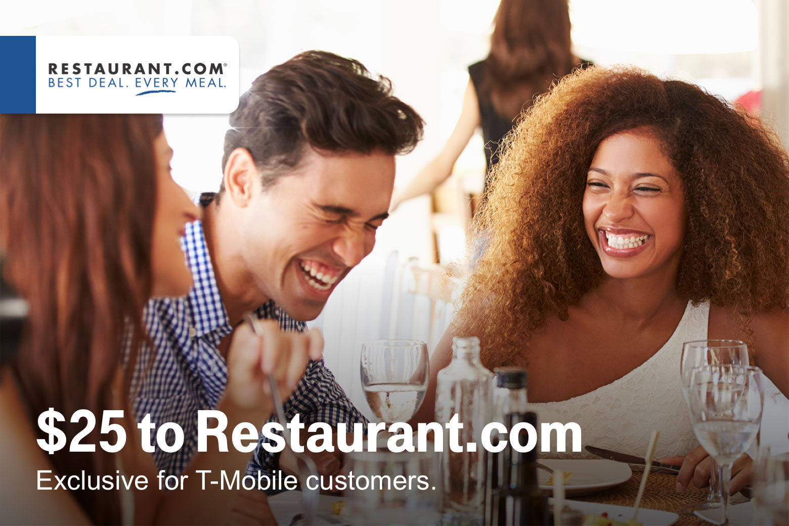 Restaurant dot com. Twenty five dollars to restaurant dot com. Exclusive for T-Mobile customers.