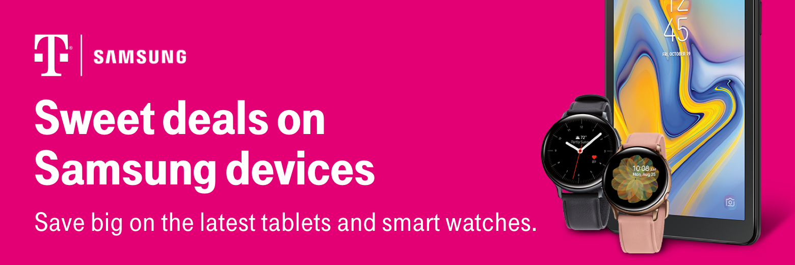 T-Mobile. Samsung. Sweet deals on Samsung devices. Save big on the latest tablets and smart watches.