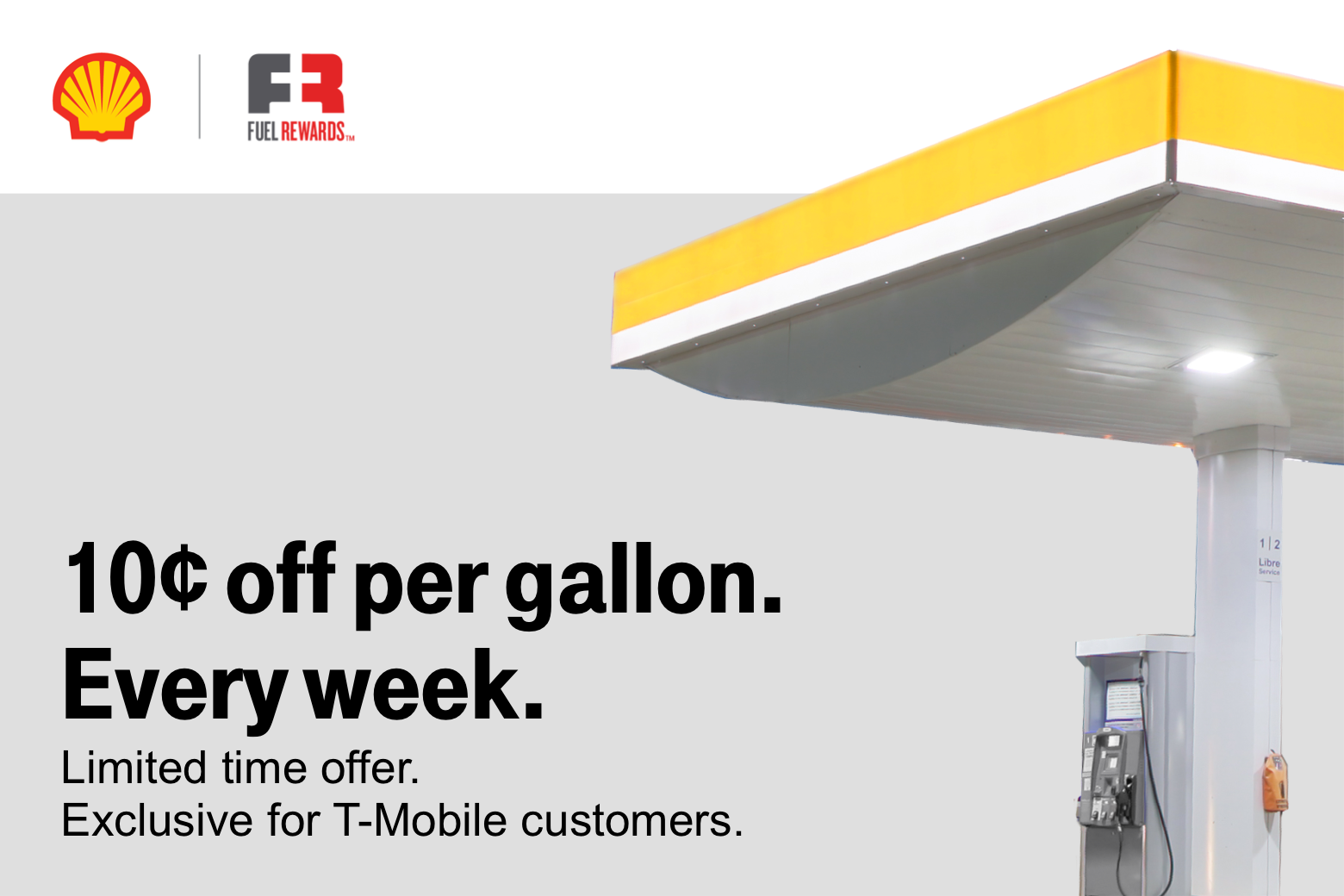 10 cents off per gallon. Every week. Limited time offer. Exclusive for T-Mobile customers.