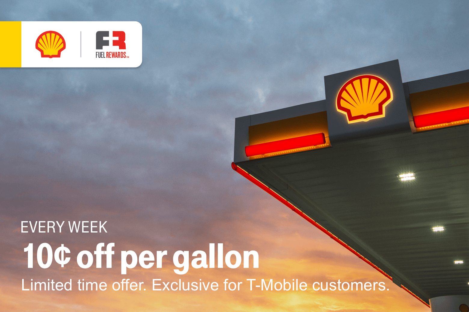Shell. Fuel Rewards. 10 cents off per gallon. Every week. Limited time offer. Exclusive for T-Mobile customers.