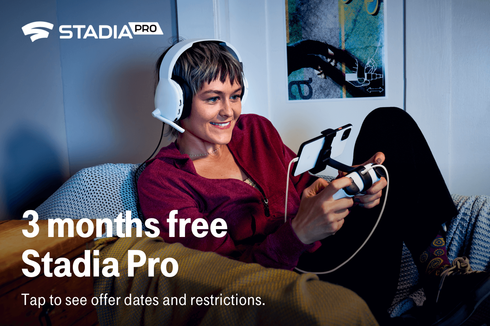 Stadia Pro. 3 months free  Stadia Pro. Tap to see offer dates and restrictions.