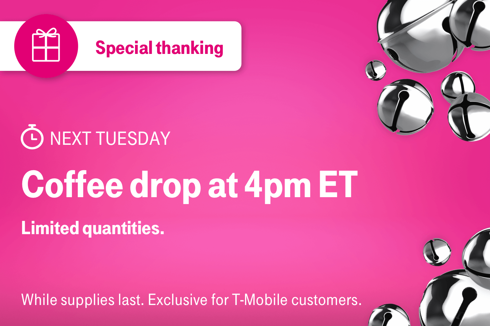 Special thanking. Next Tuesday. Coffee drop at 4pm ET. Limited quantities. While supplies last. Exclusive for T-Mobile customers.