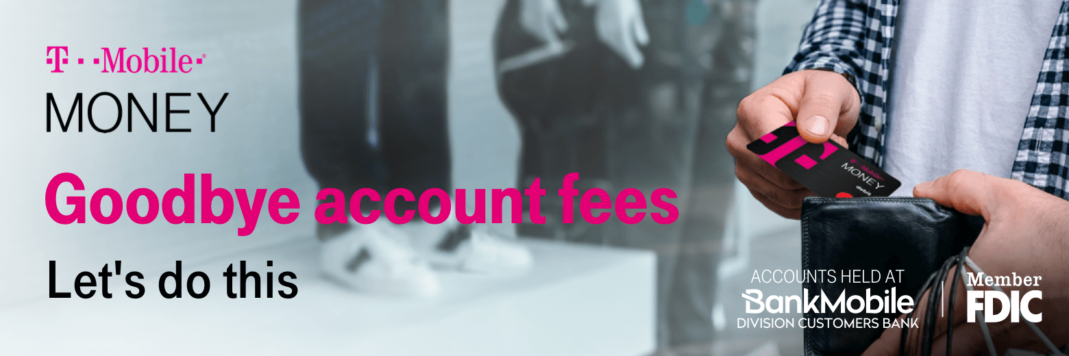 T-Mobile Money. Goodbye account fees. Let's do this.