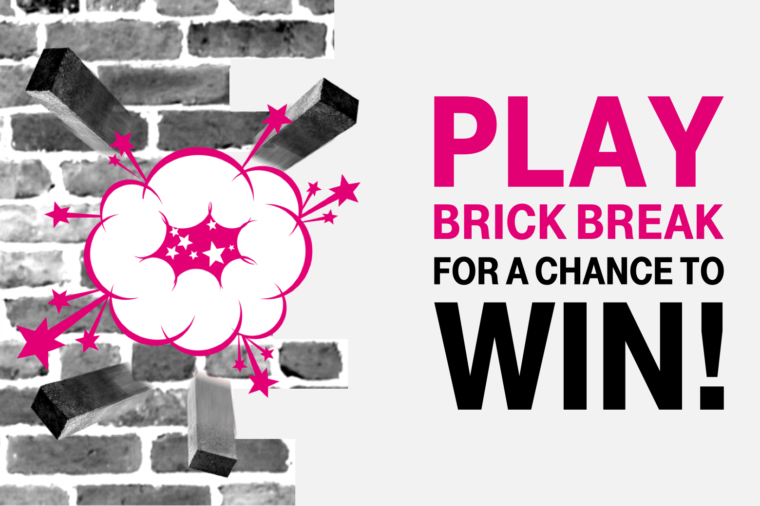 Play Brick break for a chance to win!