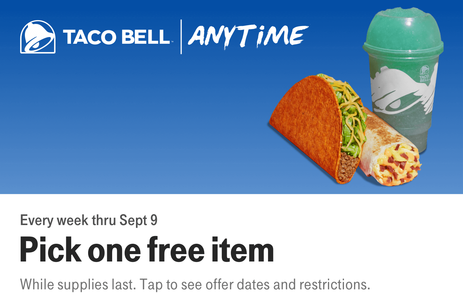 Every week thru Sept 9. Pick one free item. While supplies last. Tap to see offer dates and restrictions.