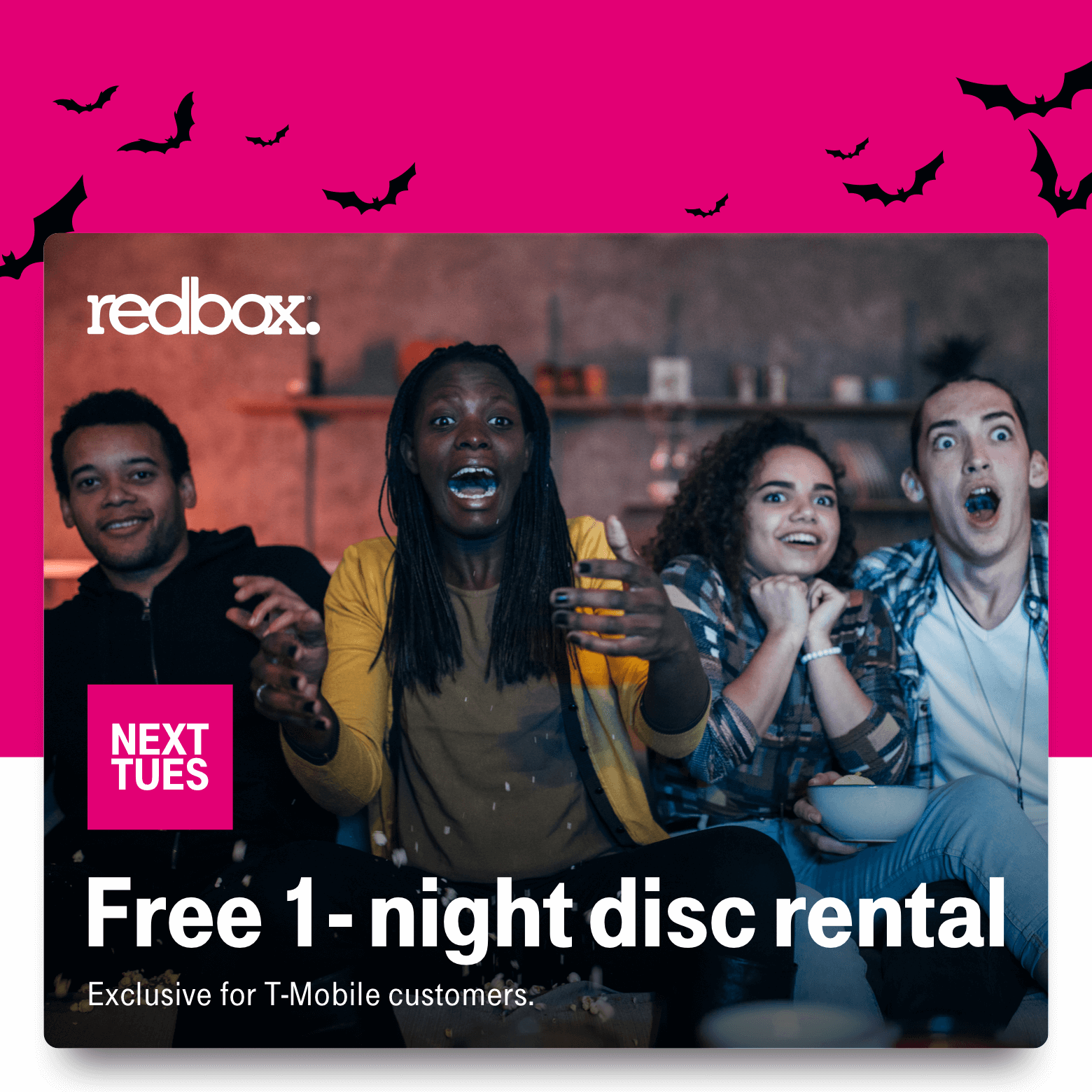 Redbox. Next Tues. Free 1-night disc rental. Exclusive for T-Mobile customers.