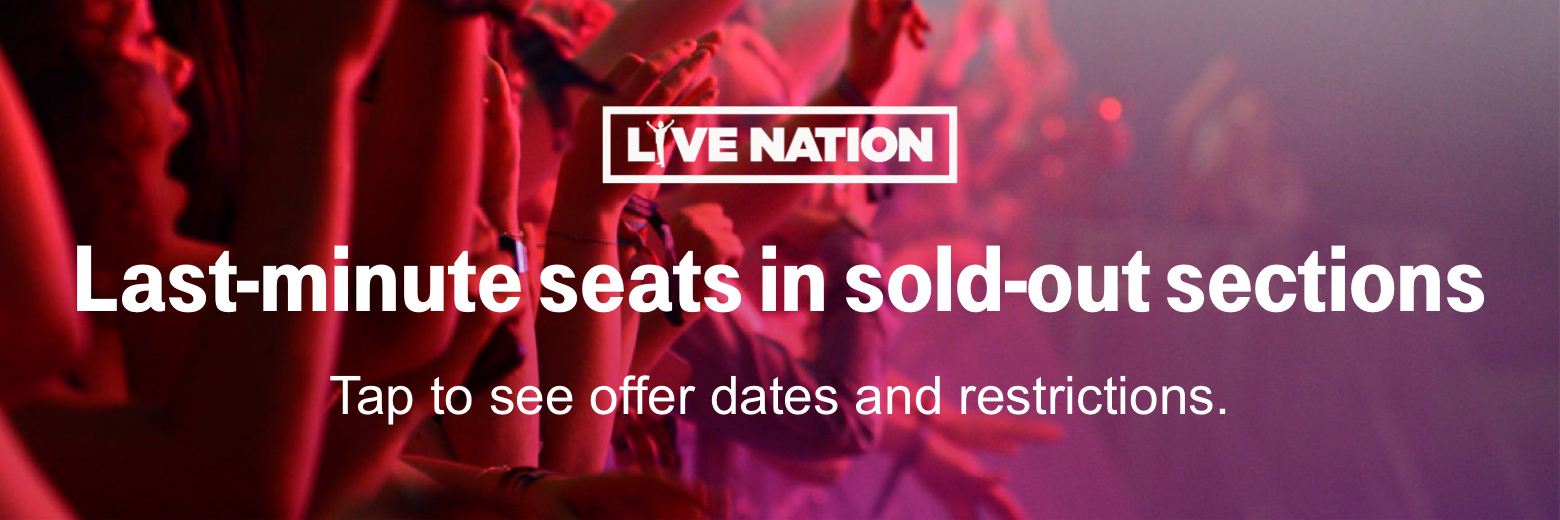 Live Nation. Last-minute seats in sold out sections. Tap to see offer dates and restrictions.