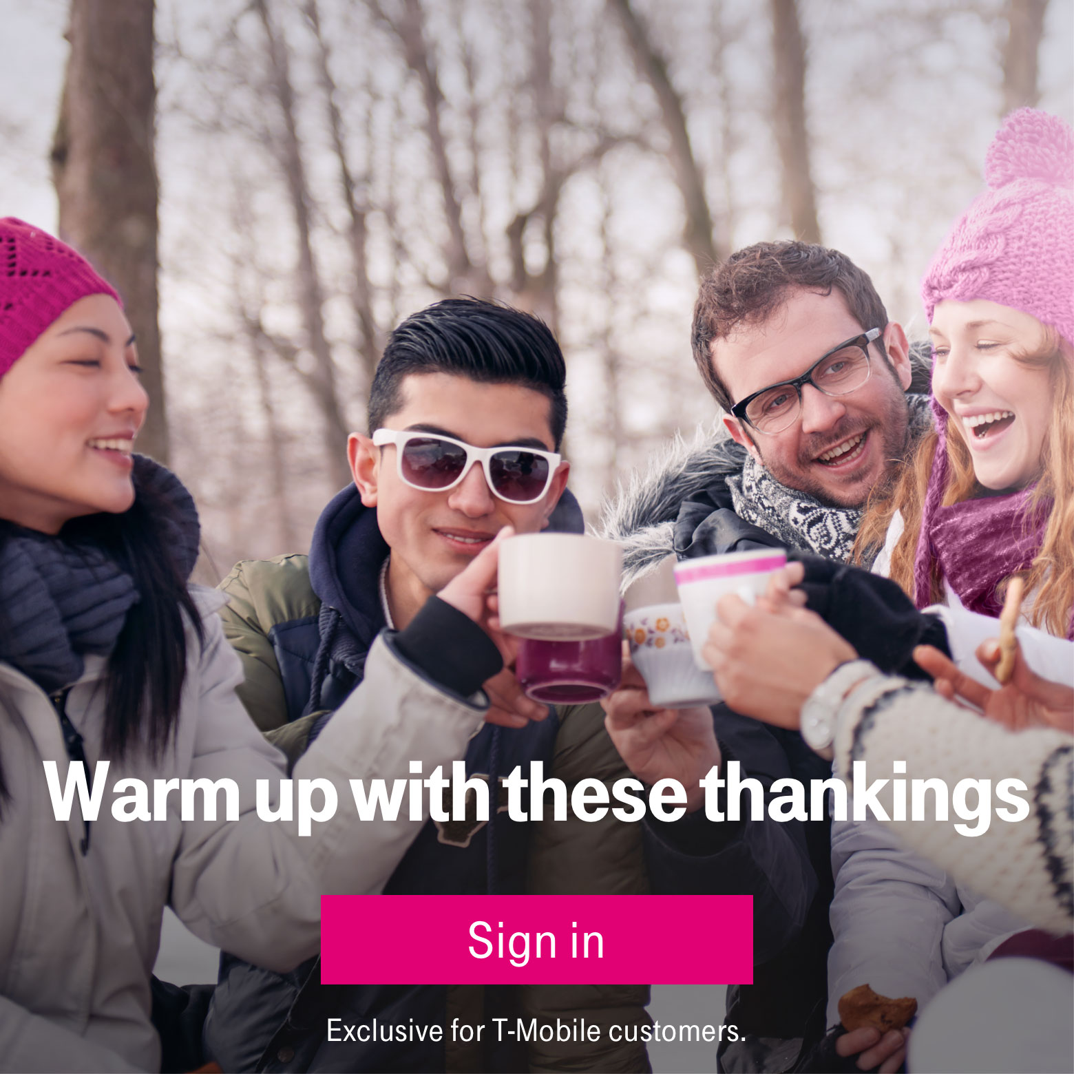 Warm up with these thankings. Sign in. Exclusive for T-Mobile customers.