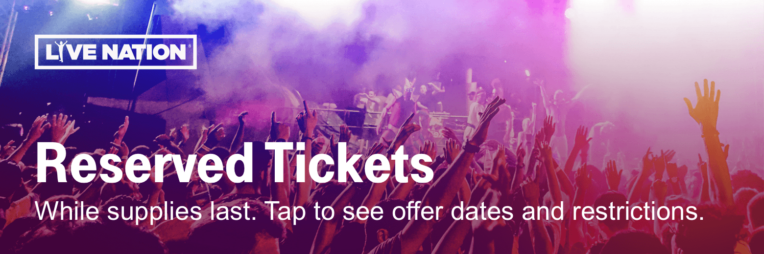 Live Nation. Reserved Tickets. While supplies last. Tap to see offer dates and restrictions.