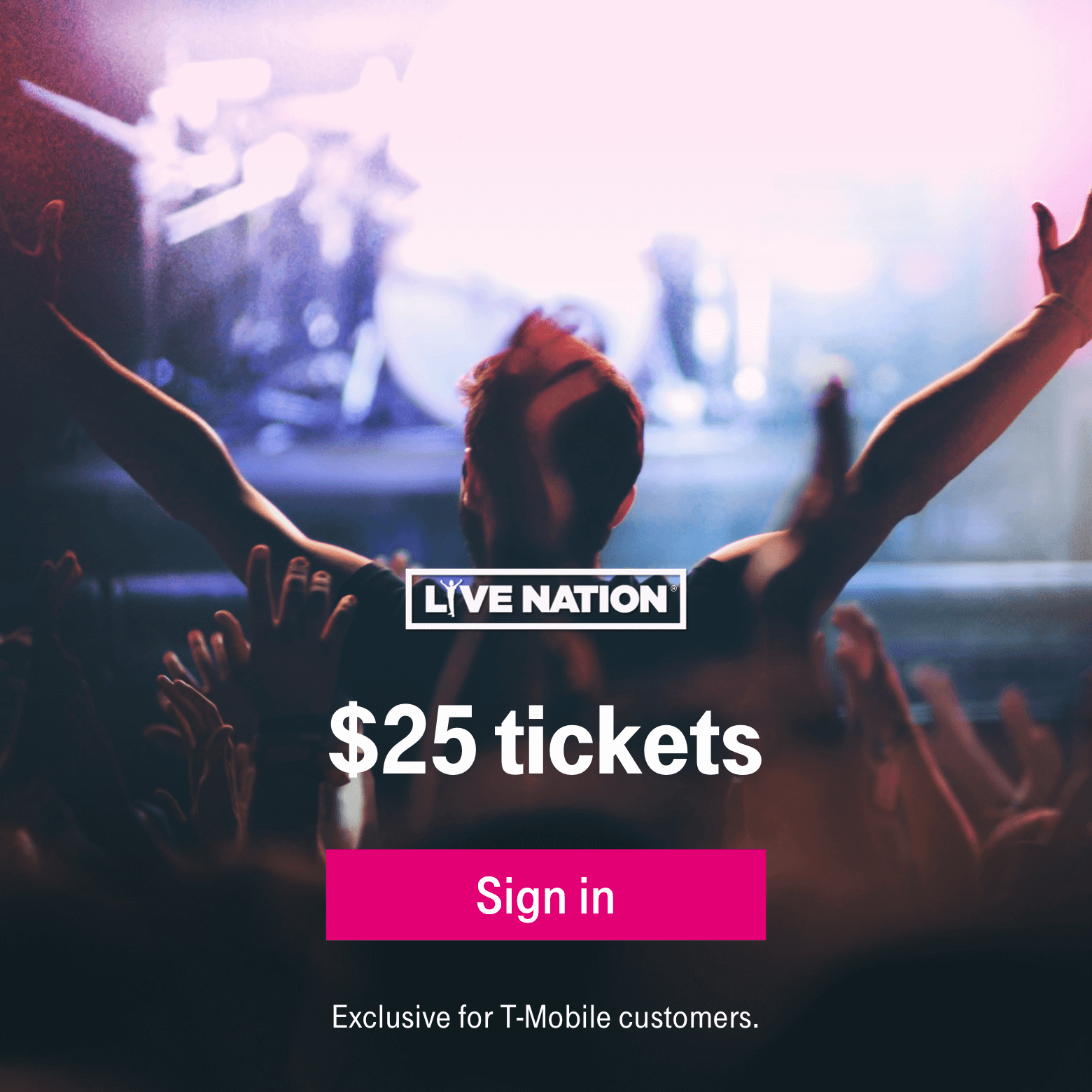 Live Nation. $25 tickets. Sign in. Exclusive for T-Mobile customers.
