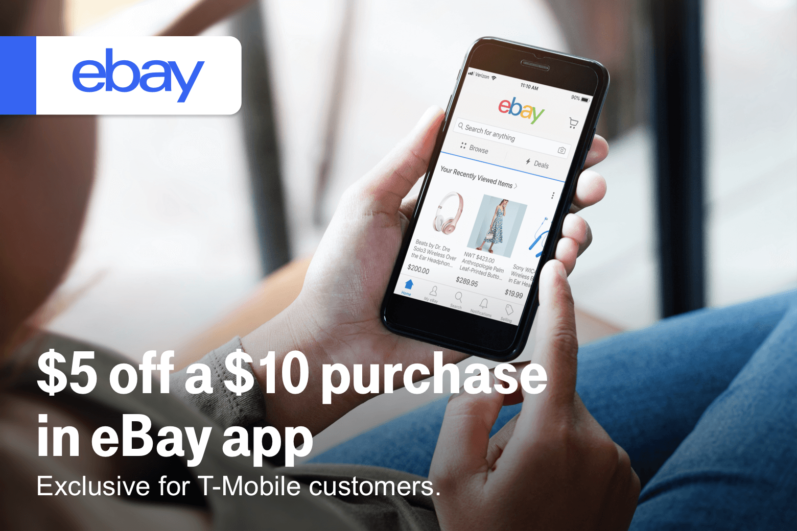 eBay. $5 off a $10 purchase in eBay app. Exclusive for T-Mobile customers.